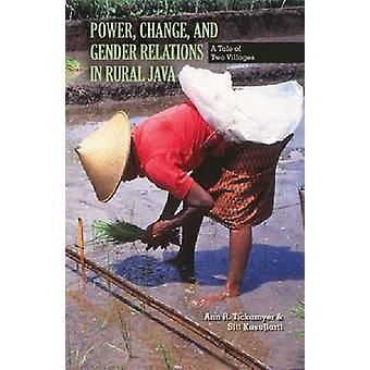 Power Change and Gender Relations in Rural Java  A Tale of Two Villages by Ann R Tickamyer & Siti Kusujiarti