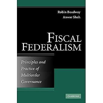 Fiscal Federalism: Principles and Practice of Multi-Order Governance