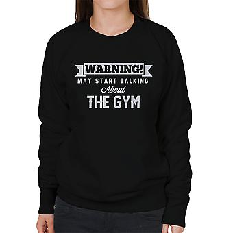 Waarschuwing kan beginnen te praten over de sportschool Women's Sweatshirt