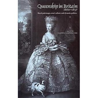 Queenship in Britain 16601837  Royal Patronage Court Culture and Dynastic Politics by Index by Martin Hargreaves & Edited by Clarissa Campbell Orr