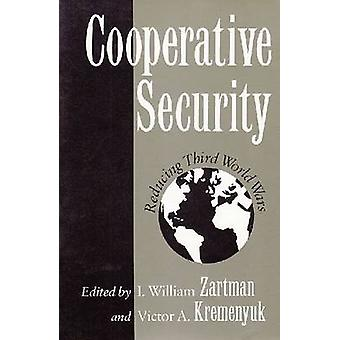 Cooperative Security - Reducing Third World Wars by I. William Zartman