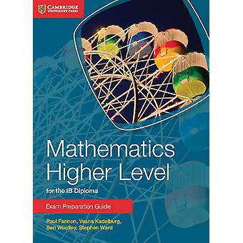 Mathematics Higher Level for the IB Diploma Exam Preparation Guide by