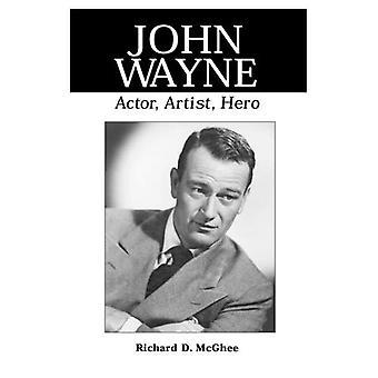 John Wayne: Skuespiller, kunstner, helten