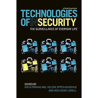 Technologies of Insecurity The Surveillance of Everyday Life by Aas & Katja Franko