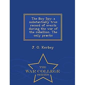 Der junge Spion im wesentlichen wahre Aufzeichnung von Ereignissen während des Krieges der Rebellion. Die einzige Practic War College-Reihe von Kerbey & J. O.