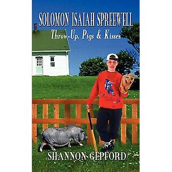 SOLOMON ISAIAH SPREEWELL  ThrowUp Pigs  Kisses by Gepford & Shannon