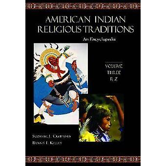 American Indian Religious Traditions An Encyclopedia by Crawford & Suzanne J.