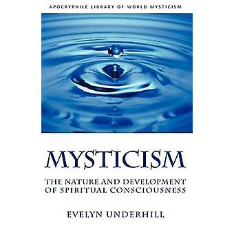 Mysticism The Nature and Development of Spiritual Consciousness by Underhill & Evelyn