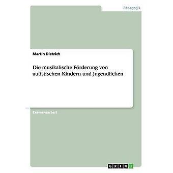 Die musikalische Frderung von autistischen Kindern und Jugendlichen by Dietrich & Martin