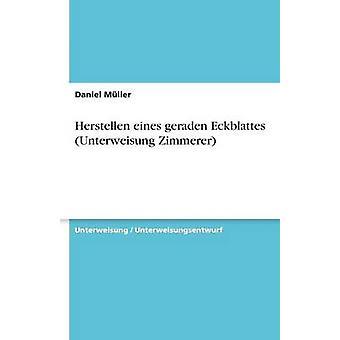 Herstellen eines geraden Eckblattes Unterweisung Zimmerer Müller- & Daniel