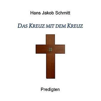 Das Kreuz mit dem KreuzPredigten by Schmitt & Hans Jakob