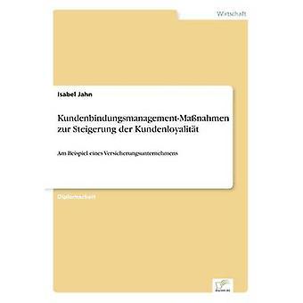 KundenbindungsmanagementManahmen zur Steigerung der KundenloyalittAm Beispiel eines Versicherungsunternehmens de Jahn et Isabel