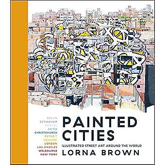 Malowane miasta - ulicy ilustrowany sztuki na świecie przez Lorna brwi