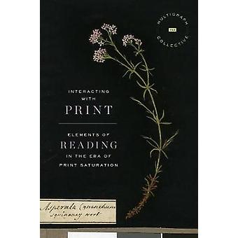 Interacting with Print - Elements of Reading in the Era of Print Satur