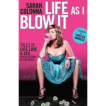 Life as I Blow it - Tales of Love - Life - and Sex ...Not Necessarily