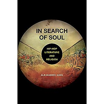 In Search of Soul - Hip-Hop - Literature - and Religion by Alejandro N