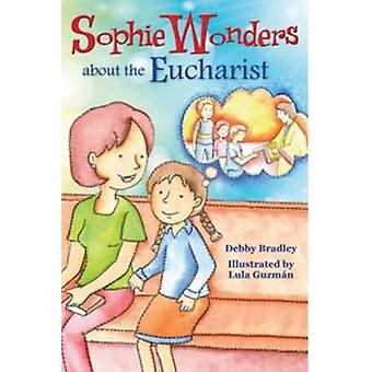 Sophie Wonders About the Eucharist by D. Bradley - 9780764823398 Book