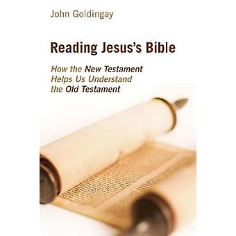 Reading Jesus's Bible - How the New Testament Helps Us Understand the
