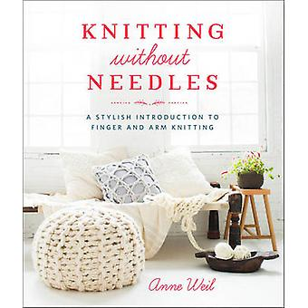 Knitting Without Needles - a Stylish Introduction to Finger Knitting a