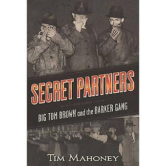 Secret Partners - Big Tom Brown and the Barker Gang by Timothy R. Maho