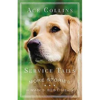 Service Tails - More Stories of Man's Best Hero by Ace Collins - 97815