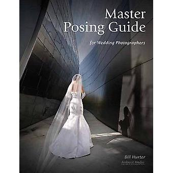 Master Posing Guide for Wedding Photographers by Bill Hurter - 978158