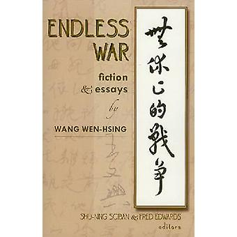 Endless War - Fiction and Essays by Wang Wen-Hsing by Shu-ning Sciban