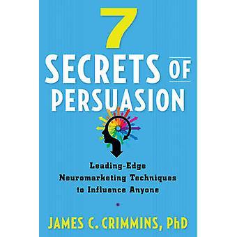 7 Secrtes of Persuasion - Leading-Edge Neuromarketing Techniques to In