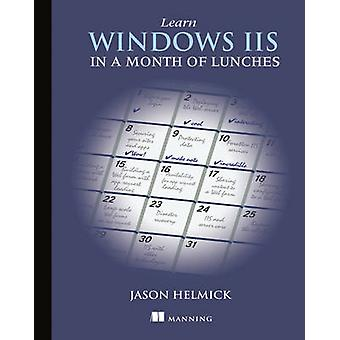 Learn Windows IIS in a Month of Lunches by Jason Helmick - 9781617290