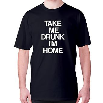 Mens funny drinking t-shirt slogan tee wine hilarious - Take me drunk I'm home
