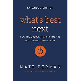 Whats Best Next How the Gospel Transforms the Way You Get Things Done by Perman & Matthew Aaron