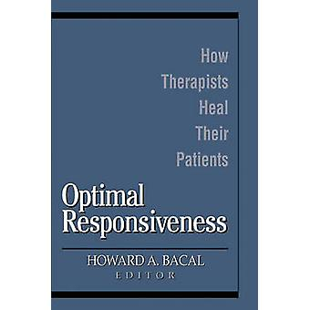 Optimal Responsiveness How Therapists Heal Their Patients by Bacal & Howard