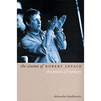 The Cinema of Robert Lepage - The Poetics of Memory by Aleksandar Dund