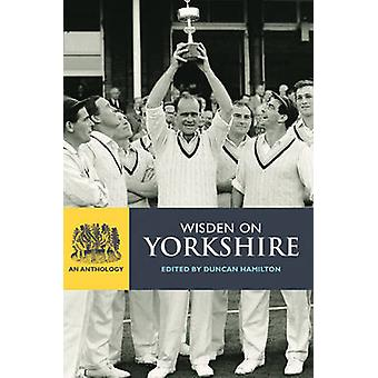 Wisden on Yorkshire by Edited by Duncan Hamilton