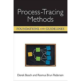 ProcessTracing Methods  Foundations and Guidelines by Derek Beach & Rasmus Brun Pedersen