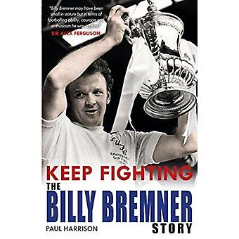 Keep Fighting The Billy Bremner Story by Harrison & Paul