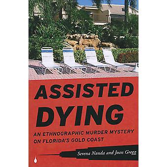 Assisted Dying An Ethnographic Murder Mystery on Floridas Gold Coast by Nanda & Serena
