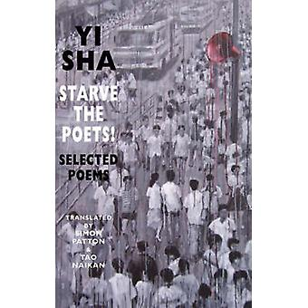 Starve the Poets! - Selected Poems by Yi Sha - Simon Patton - Tao Naik