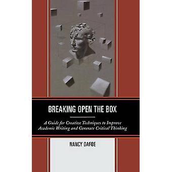 Breaking Open the box en guide för kreativa tekniker för att förbättra akademiskt skrivande och generera kritiskt tänkande av Dafoe & Nancy