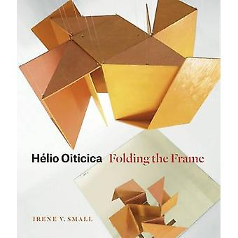 Helio Oiticica - Folding the Frame by Irene V. Small - 9780226260167 B