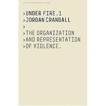 Under Fire.1: Organisation och Representation av våld: del 1