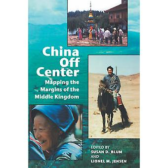 China Off Center Mapping the Margins of the Middle Kingdom von Blum & Susan Debra
