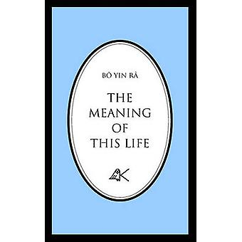 The Meaning of This Life by B Yin R