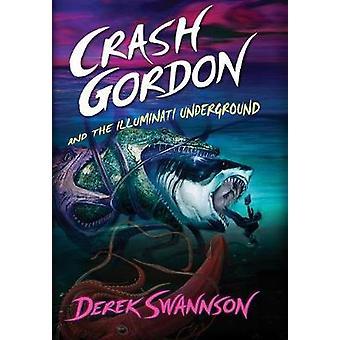 Crash Gordon and the Illuminati Underground by Swannson & Derek