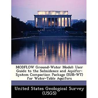 MODFLOW GroundWater Model User Guide to the Subsidence and AquiferSystem Compaction Package SUBWT for WaterTable Aquifers by United States Geological Survey USGS