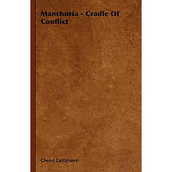 Manchuria  Cradle of Conflict by Lattimore & Owen