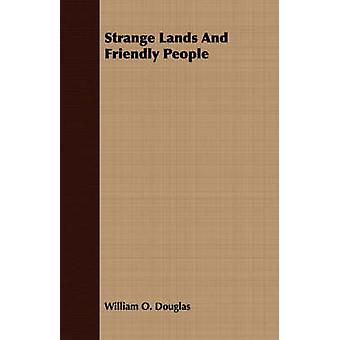 Strange Lands And Friendly People by Douglas & William O.