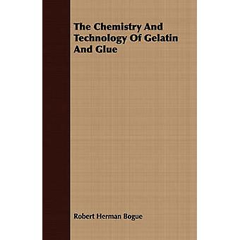 The Chemistry And Technology Of Gelatin And Glue by Bogue & Robert Herman