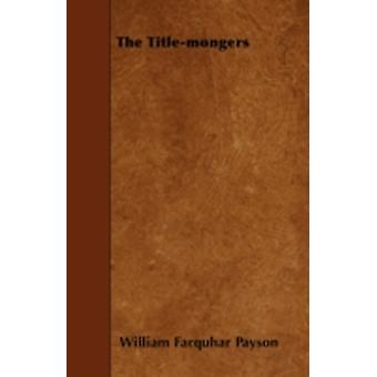 The Titlemongers by Payson & William Farquhar