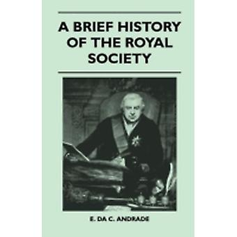 A Brief History Of The Royal Society by E. Da C. Andrade